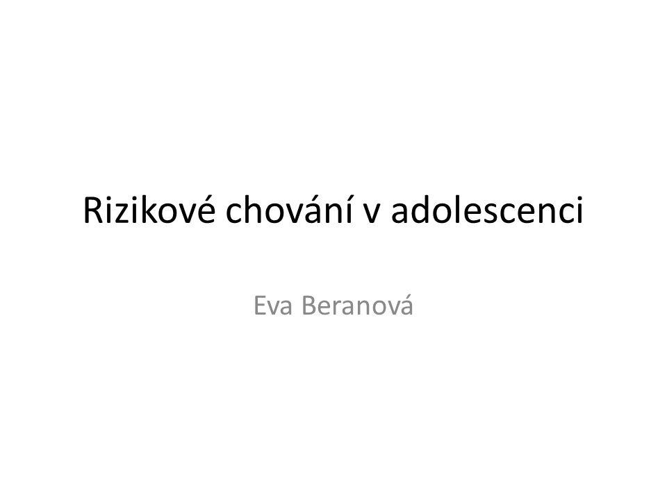 Rizikové chování v adolescenci Eva Beranová