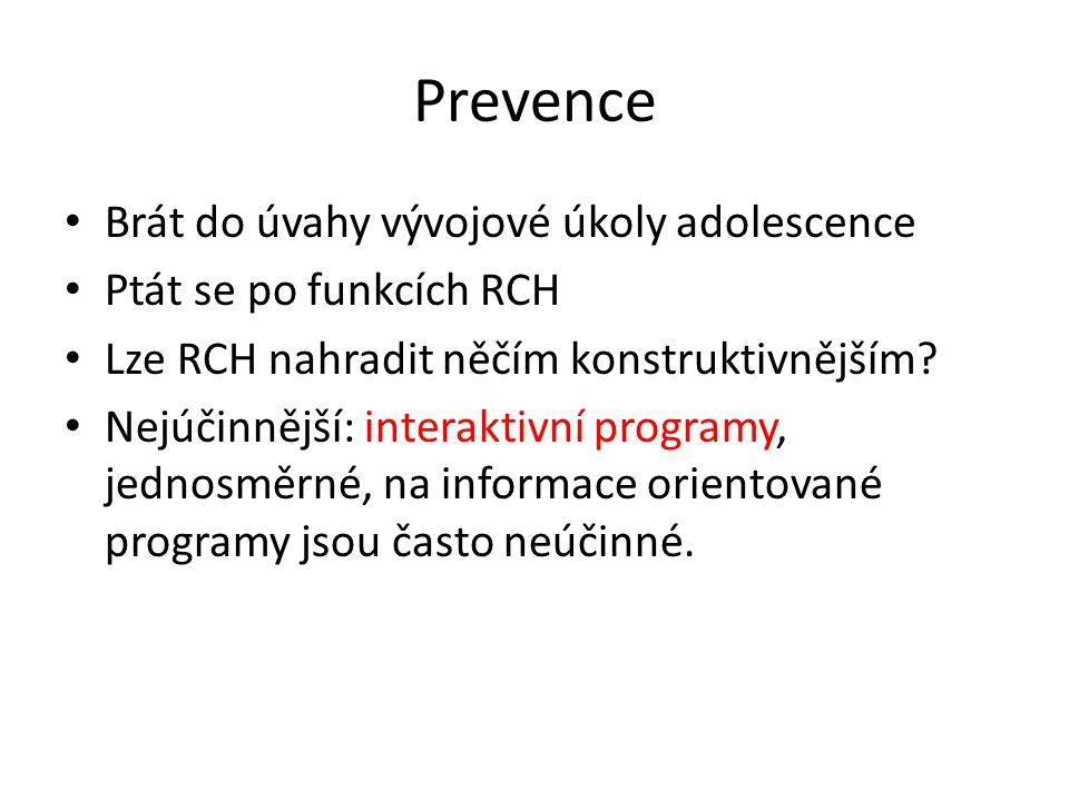 Prevence Brát do úvahy vývojové úkoly adolescence Ptát se po funkcích RCH Lze RCH nahradit něčím konstruktivnějším? Nejúčinnější: interaktivní program