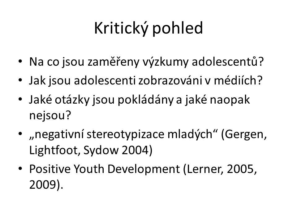 Kritický pohled Na co jsou zaměřeny výzkumy adolescentů? Jak jsou adolescenti zobrazováni v médiích? Jaké otázky jsou pokládány a jaké naopak nejsou?