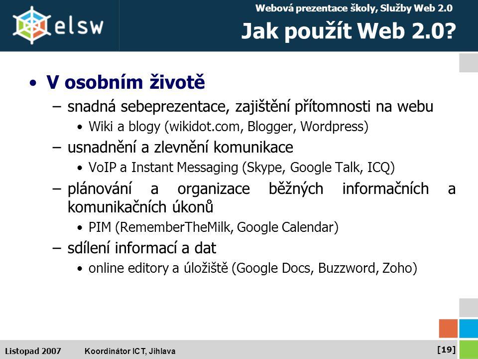 Webová prezentace školy, Služby Web 2.0 Koordinátor ICT, Jihlava [19] Listopad 2007 Jak použít Web 2.0.