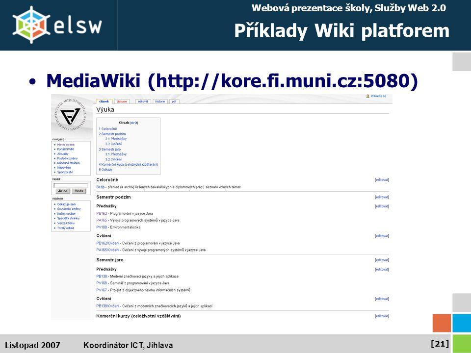Webová prezentace školy, Služby Web 2.0 Koordinátor ICT, Jihlava [21] Listopad 2007 Příklady Wiki platforem MediaWiki (http://kore.fi.muni.cz:5080)