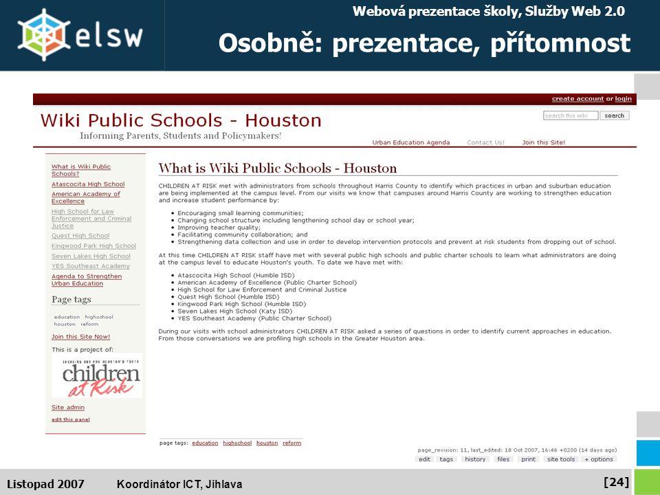 Webová prezentace školy, Služby Web 2.0 Koordinátor ICT, Jihlava [24] Listopad 2007 Osobně: prezentace, přítomnost