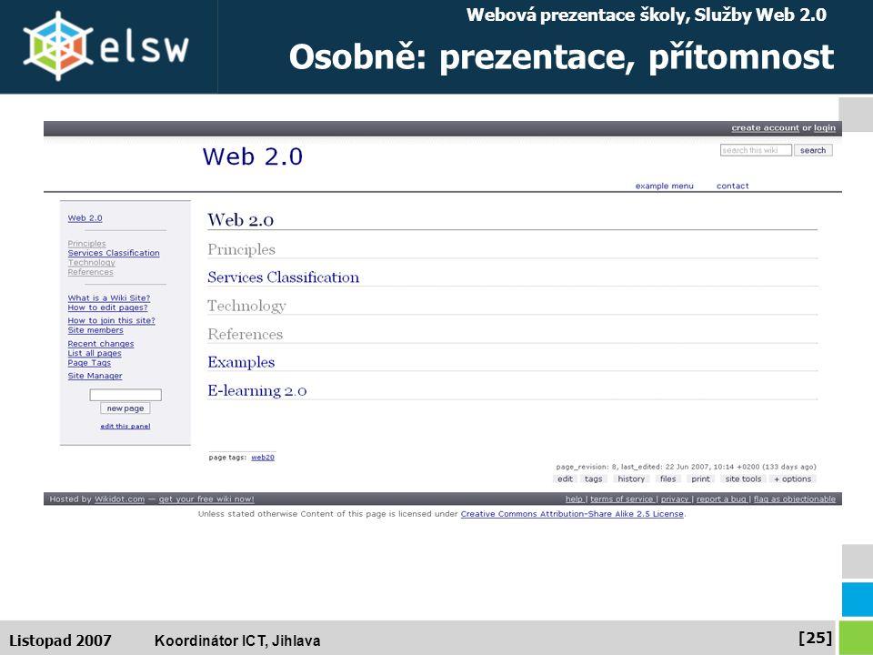 Webová prezentace školy, Služby Web 2.0 Koordinátor ICT, Jihlava [25] Listopad 2007 Osobně: prezentace, přítomnost
