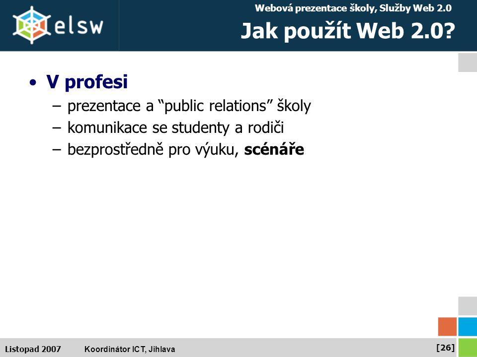 Webová prezentace školy, Služby Web 2.0 Koordinátor ICT, Jihlava [26] Listopad 2007 Jak použít Web 2.0.
