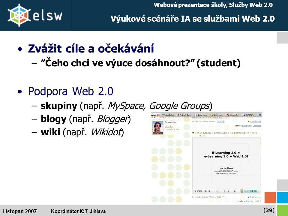 Webová prezentace školy, Služby Web 2.0 Koordinátor ICT, Jihlava [29] Listopad 2007 Výukové scénáře IA se službami Web 2.0 Zvážit cíle a očekávání – Čeho chci ve výuce dosáhnout (student) Podpora Web 2.0 –skupiny (např.