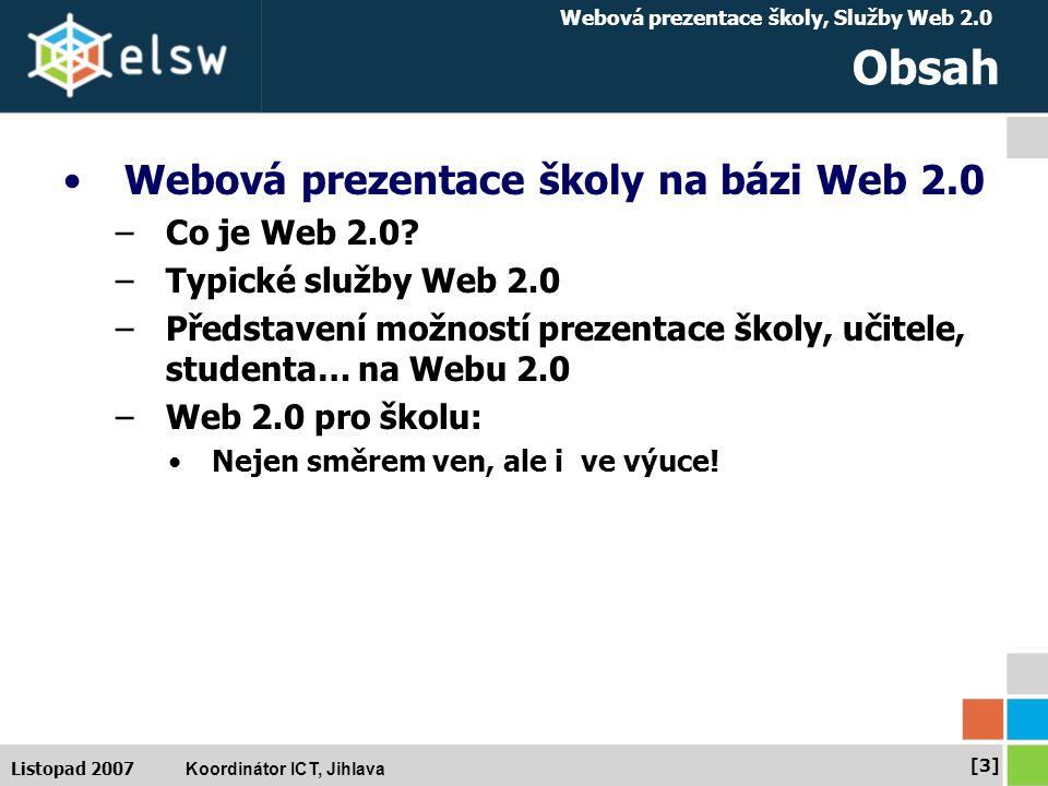 Webová prezentace školy, Služby Web 2.0 Koordinátor ICT, Jihlava [3][3] Listopad 2007 Obsah Webová prezentace školy na bázi Web 2.0 –Co je Web 2.0.