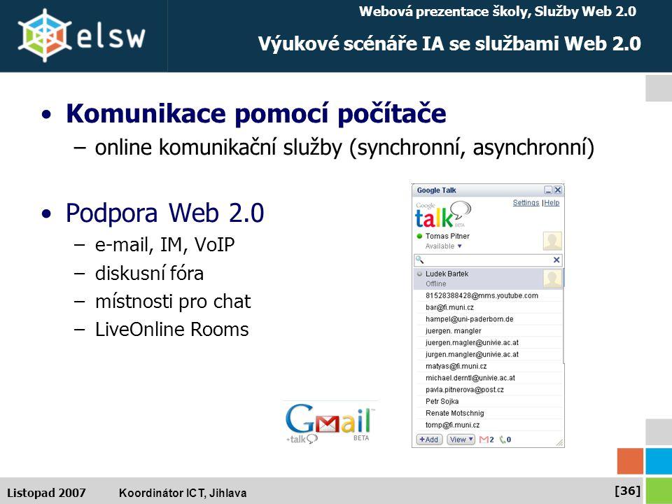 Webová prezentace školy, Služby Web 2.0 Koordinátor ICT, Jihlava [36] Listopad 2007 Výukové scénáře IA se službami Web 2.0 Komunikace pomocí počítače –online komunikační služby (synchronní, asynchronní) Podpora Web 2.0 –e-mail, IM, VoIP –diskusní fóra –místnosti pro chat –LiveOnline Rooms