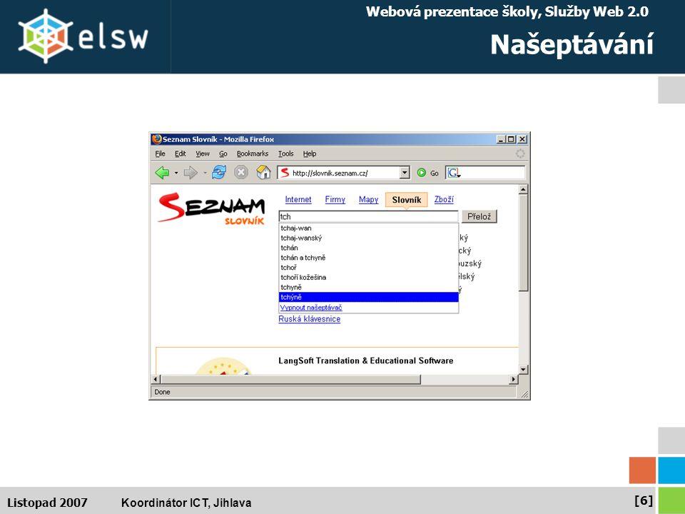 Webová prezentace školy, Služby Web 2.0 Koordinátor ICT, Jihlava [6][6] Listopad 2007 Našeptávání
