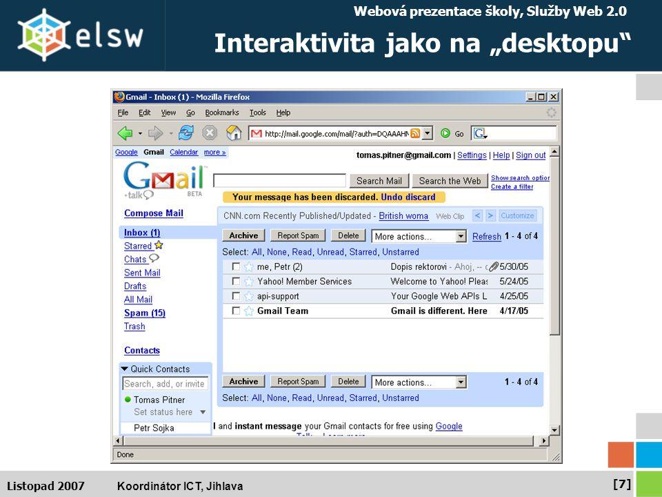"""Webová prezentace školy, Služby Web 2.0 Koordinátor ICT, Jihlava [7][7] Listopad 2007 Interaktivita jako na """"desktopu"""