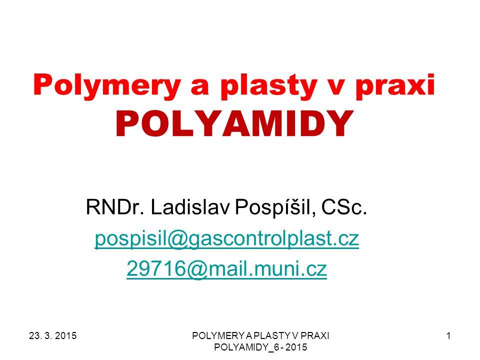POLYMERY A PLASTY V PRAXI POLYAMIDY_6 - 2015 1 Polymery a plasty v praxi POLYAMIDY RNDr.