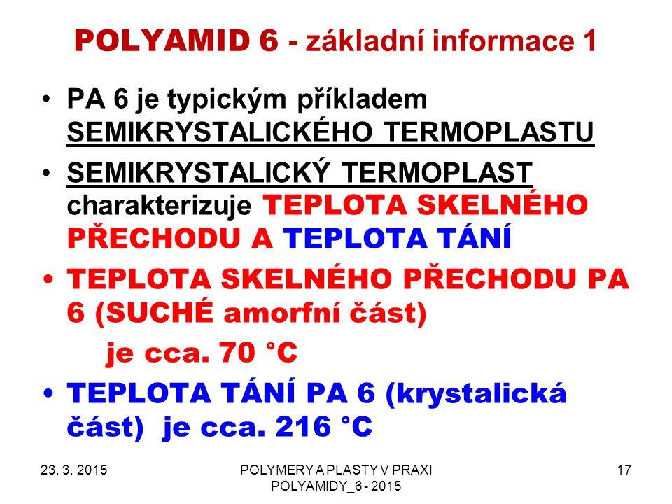 POLYAMID 6 - základní informace 1 PA 6 je typickým příkladem SEMIKRYSTALICKÉHO TERMOPLASTU SEMIKRYSTALICKÝ TERMOPLAST charakterizuje TEPLOTA SKELNÉHO PŘECHODU A TEPLOTA TÁNÍ TEPLOTA SKELNÉHO PŘECHODU PA 6 (SUCHÉ amorfní část) je cca.
