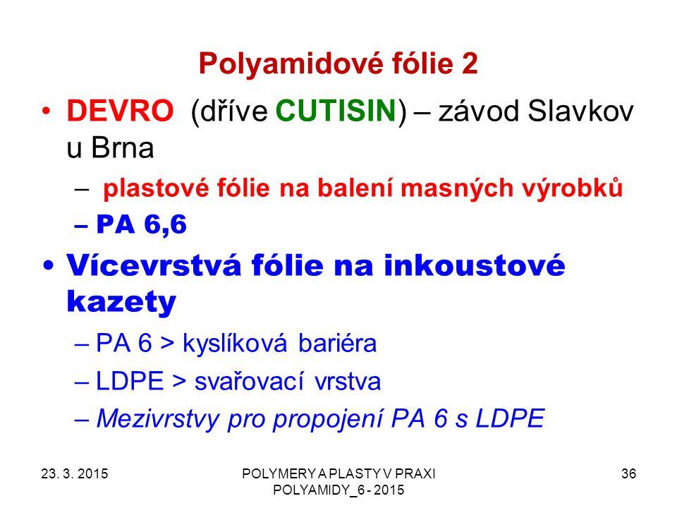 Polyamidové fólie 2 DEVRO (dříve CUTISIN) – závod Slavkov u Brna – plastové fólie na balení masných výrobků –PA 6,6 Vícevrstvá fólie na inkoustové kazety –PA 6 > kyslíková bariéra –LDPE > svařovací vrstva –Mezivrstvy pro propojení PA 6 s LDPE 23.