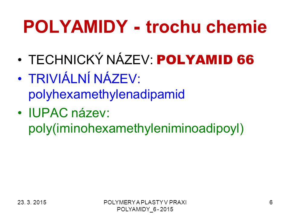 POLYAMIDY - trochu chemie TECHNICKÝ NÁZEV: POLYAMID 66 TRIVIÁLNÍ NÁZEV: polyhexamethylenadipamid IUPAC název: poly(iminohexamethyleniminoadipoyl) 23.