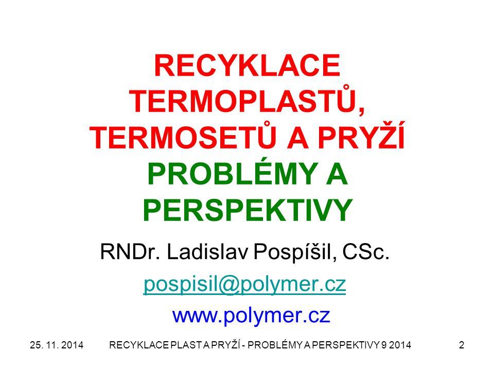 2 RECYKLACE TERMOPLASTŮ, TERMOSETŮ A PRYŽÍ PROBLÉMY A PERSPEKTIVY RNDr. Ladislav Pospíšil, CSc. pospisil@polymer.cz www.polymer.cz 25. 11. 2014