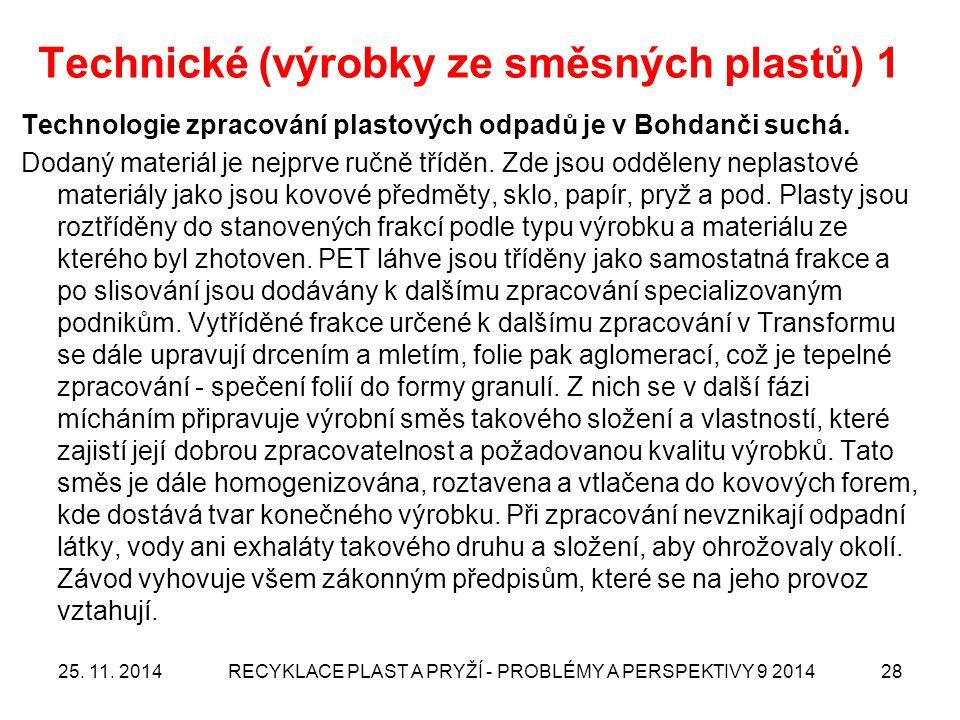 25. 11. 2014RECYKLACE PLAST A PRYŽÍ - PROBLÉMY A PERSPEKTIVY 9 201428 Technické (výrobky ze směsných plastů) 1 Technologie zpracování plastových odpad