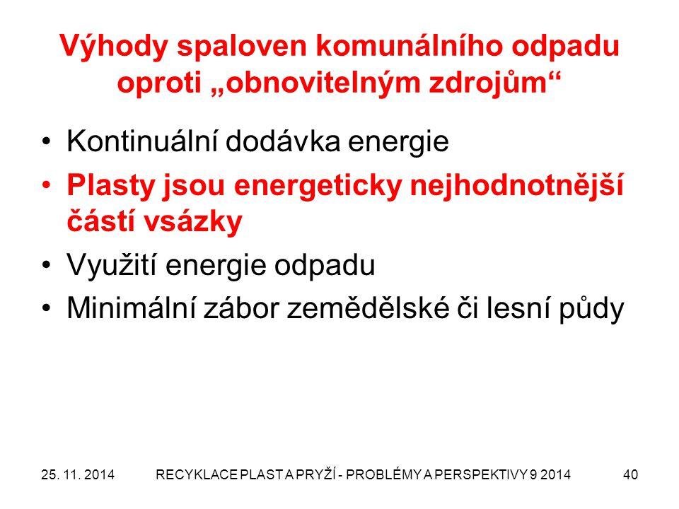 """Výhody spaloven komunálního odpadu oproti """"obnovitelným zdrojům"""" Kontinuální dodávka energie Plasty jsou energeticky nejhodnotnější částí vsázky Využi"""