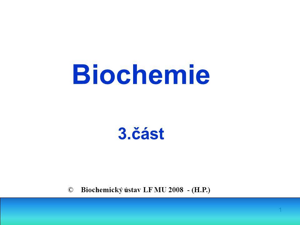 1 Biochemie 3.část © Biochemický ústav LF MU 2008 - (H.P.)