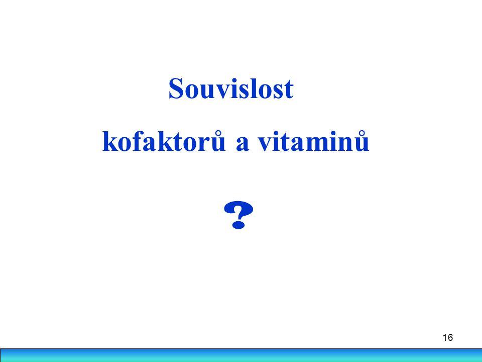 16 Souvislost kofaktorů a vitaminů ?