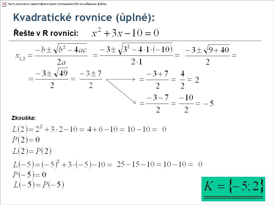 Kvadratické rovnice (úplné): Řešte v R rovnici: Zkouška: