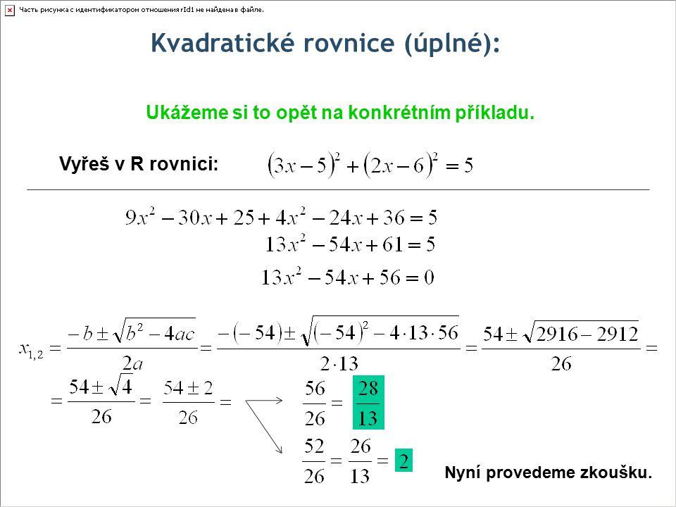 Kvadratické rovnice (úplné): Ukážeme si to opět na konkrétním příkladu.