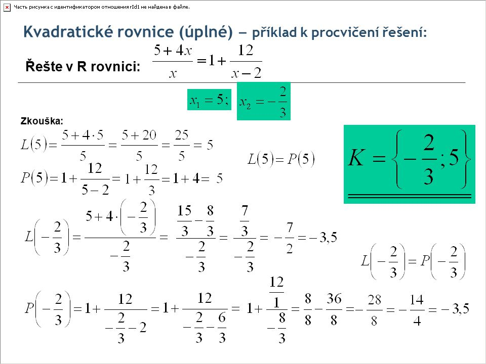 Kvadratické rovnice (úplné) ‒ příklad k procvičení řešení: Řešte v R rovnici: Zkouška: