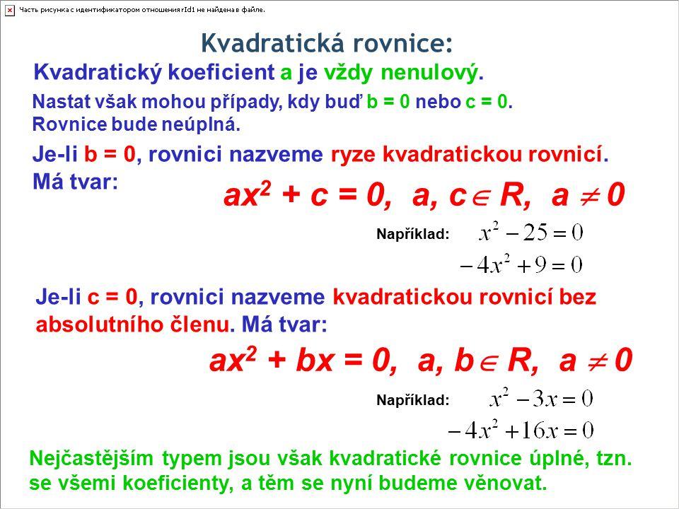 Kvadratické rovnice (úplné): O řešitelnosti libovolné kvadratické rovnice rozhoduje výraz D = b 2 – 4ac zvaný diskriminant.