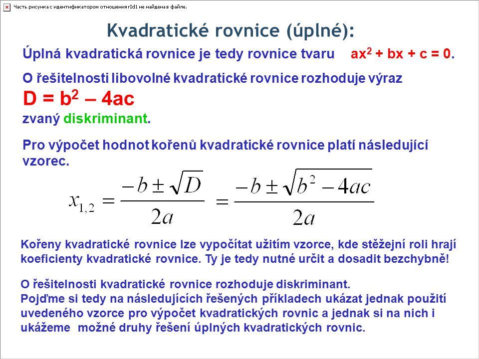 """Kvadratické rovnice (úplné): Řešte v R rovnici: Nejprve si správně stanovíme koeficienty dané kvadratické rovnice: a = 1, b = 3, c = -10 Nyní tedy koeficienty správně dosadíme do vzorce: Rovnice se nám nyní """"větví na dvě části, tzn."""