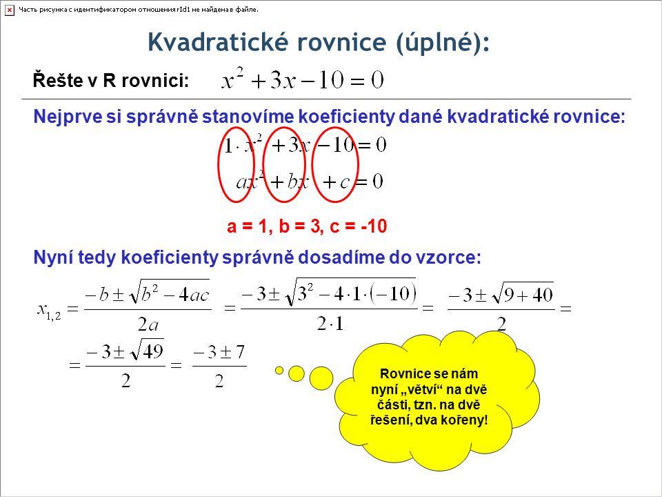 Kvadratické rovnice (úplné): Vyřeš v R rovnici: Zkouška: