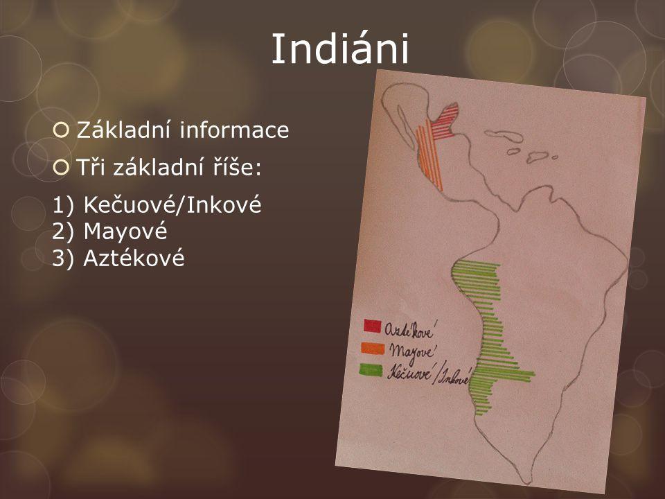 Indiáni  Základní informace  Tři základní říše: 1) Kečuové/Inkové 2) Mayové 3) Aztékové