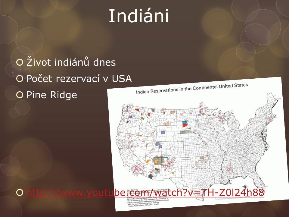 Indiáni  Život indiánů dnes  Počet rezervací v USA  Pine Ridge  http://www.youtube.com/watch?v=TH-Z0l24h88 http://www.youtube.com/watch?v=TH-Z0l24