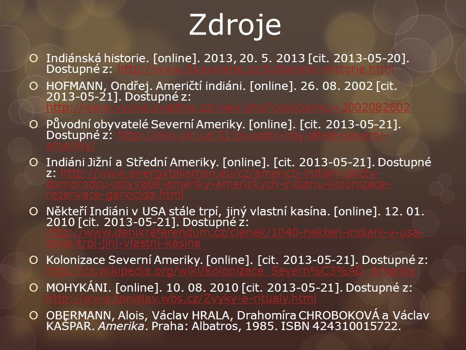 Zdroje  Indiánská historie. [online]. 2013, 20. 5. 2013 [cit. 2013-05-20]. Dostupné z: http://www.8kavalerie.cz/Indianska-Historie.htmlhttp://www.8ka
