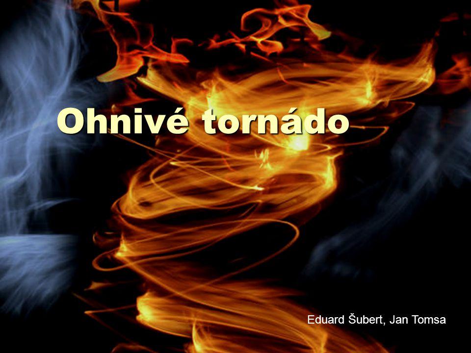 Obsah prezentace  Náš experiment  Hurikán  Ohnivé tornádo  Experimentální ohnivé tornádo  Naplnění cílů  Fotogalerie