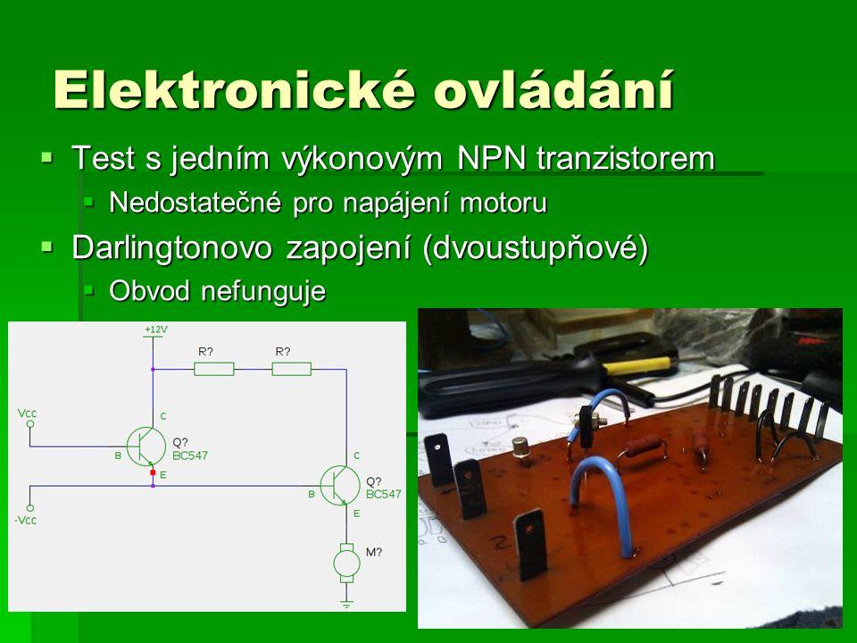 Elektronické ovládání  Test s jedním výkonovým NPN tranzistorem  Nedostatečné pro napájení motoru  Darlingtonovo zapojení (dvoustupňové)  Obvod ne