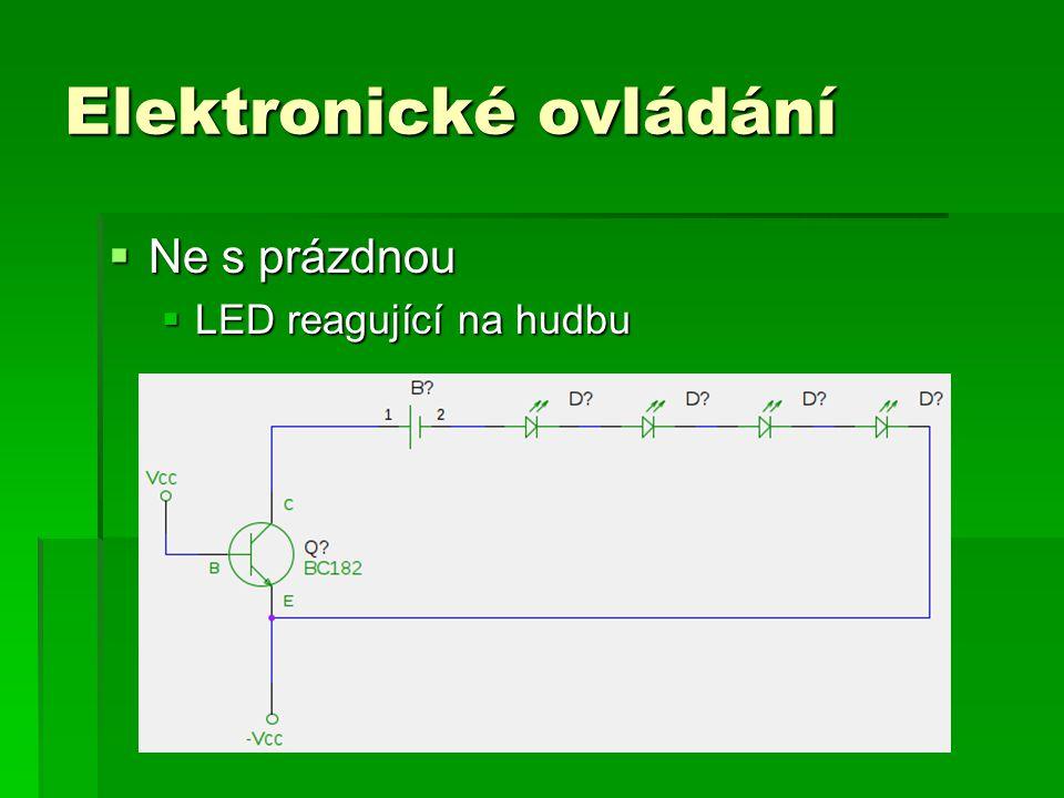 Elektronické ovládání  Ne s prázdnou  LED reagující na hudbu