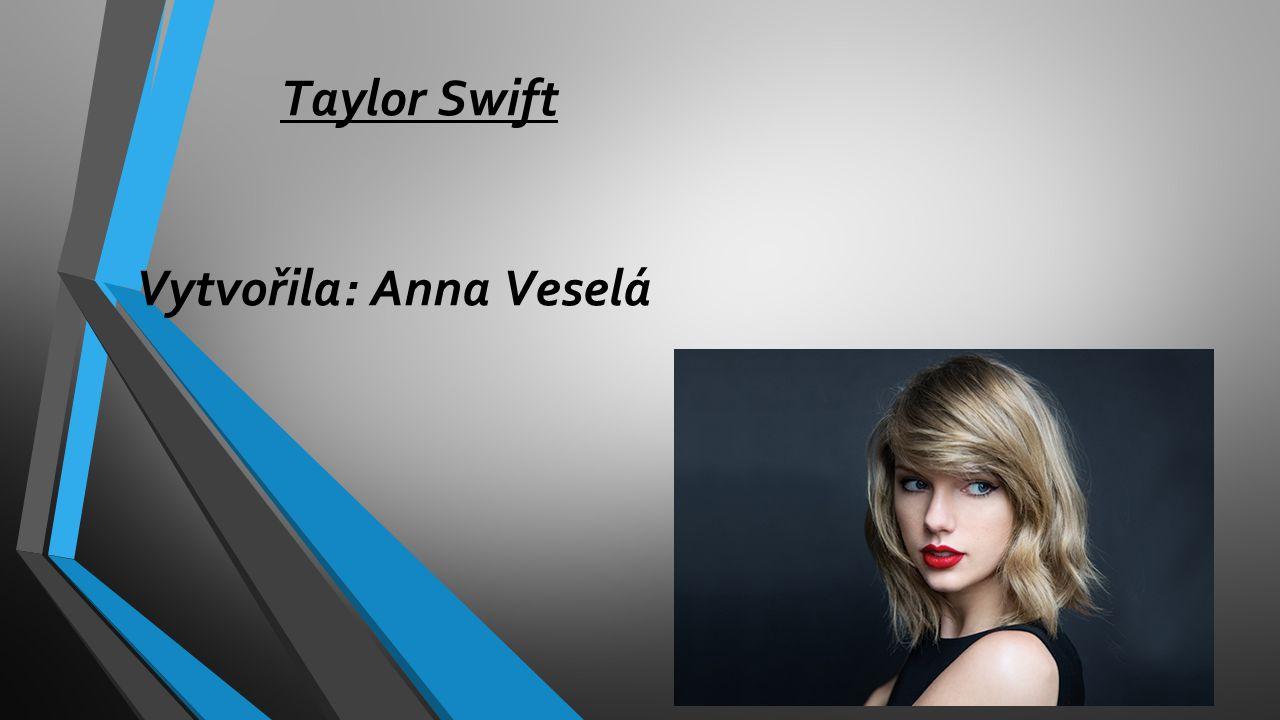 Taylor Swift Vytvořila: Anna Veselá