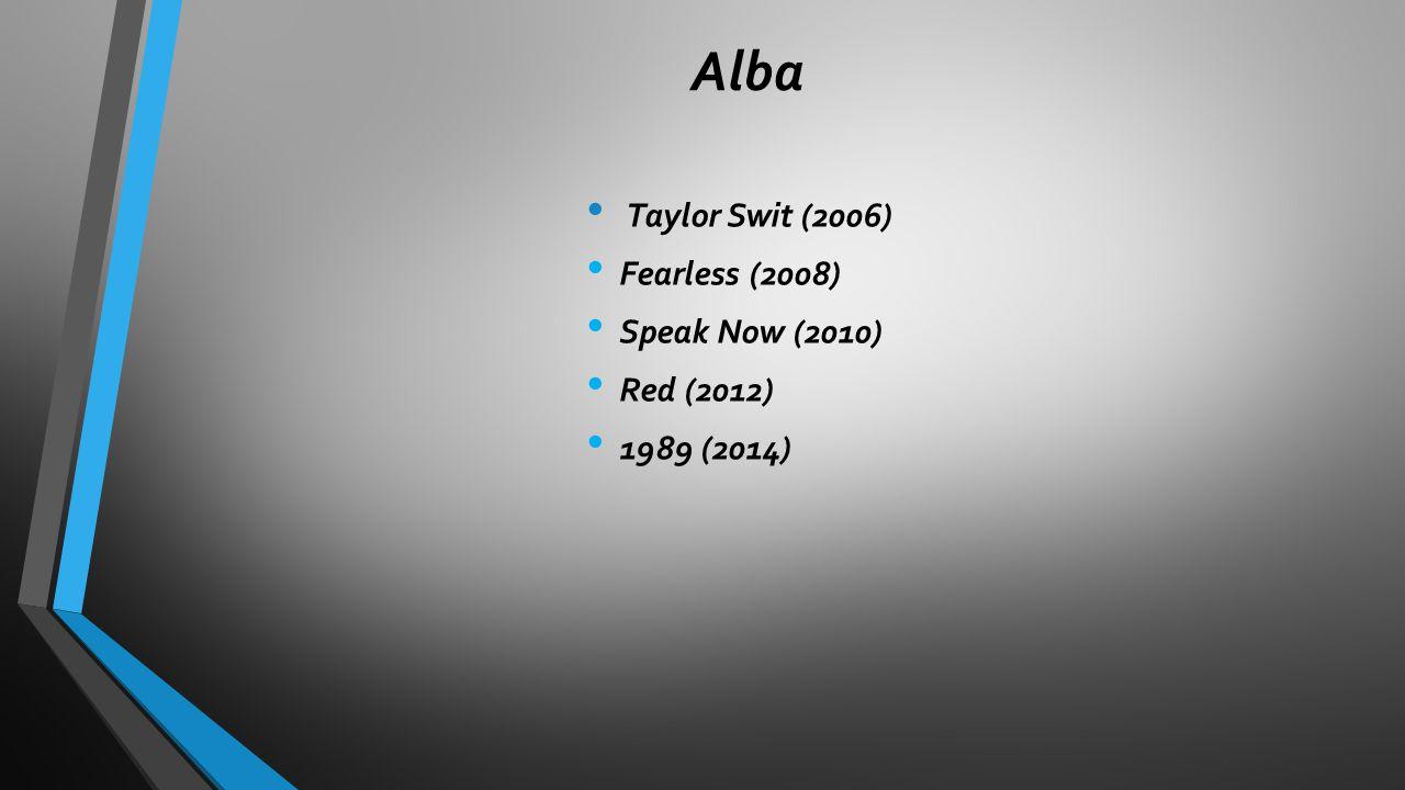 Alba Taylor Swit (2006) Fearless (2008) Speak Now (2010) Red (2012) 1989 (2014)