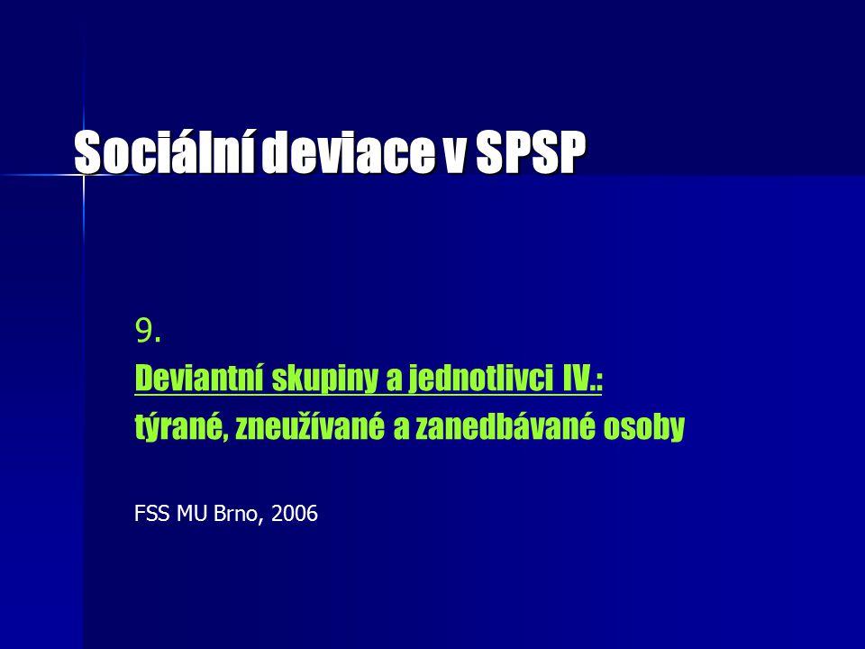 Sociální deviace v SPSP 9. Deviantní skupiny a jednotlivci IV.: týrané, zneužívané a zanedbávané osoby FSS MU Brno, 2006
