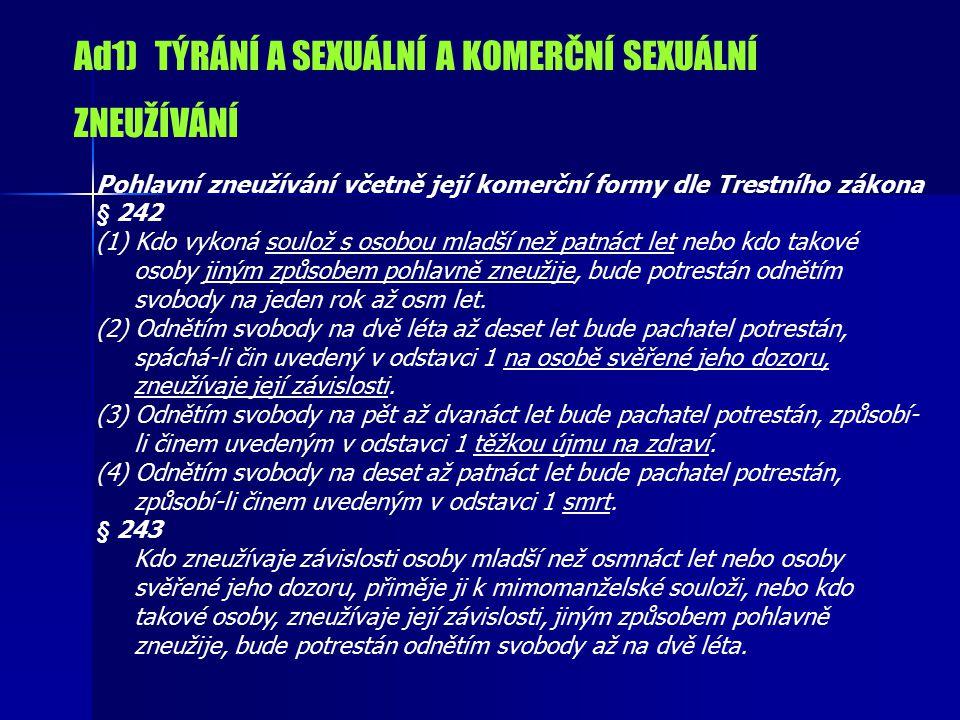 Ad1) TÝRÁNÍ A SEXUÁLNÍ A KOMERČNÍ SEXUÁLNÍ ZNEUŽÍVÁNÍ Pohlavní zneužívání včetně její komerční formy dle Trestního zákona § 242 (1) Kdo vykoná soulož