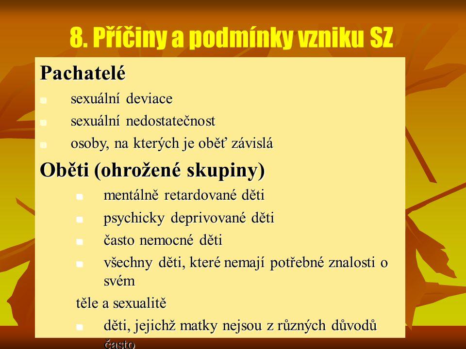 8. Příčiny a podmínky vzniku SZ Pachatelé sexuální deviace sexuální deviace sexuální nedostatečnost sexuální nedostatečnost osoby, na kterých je oběť