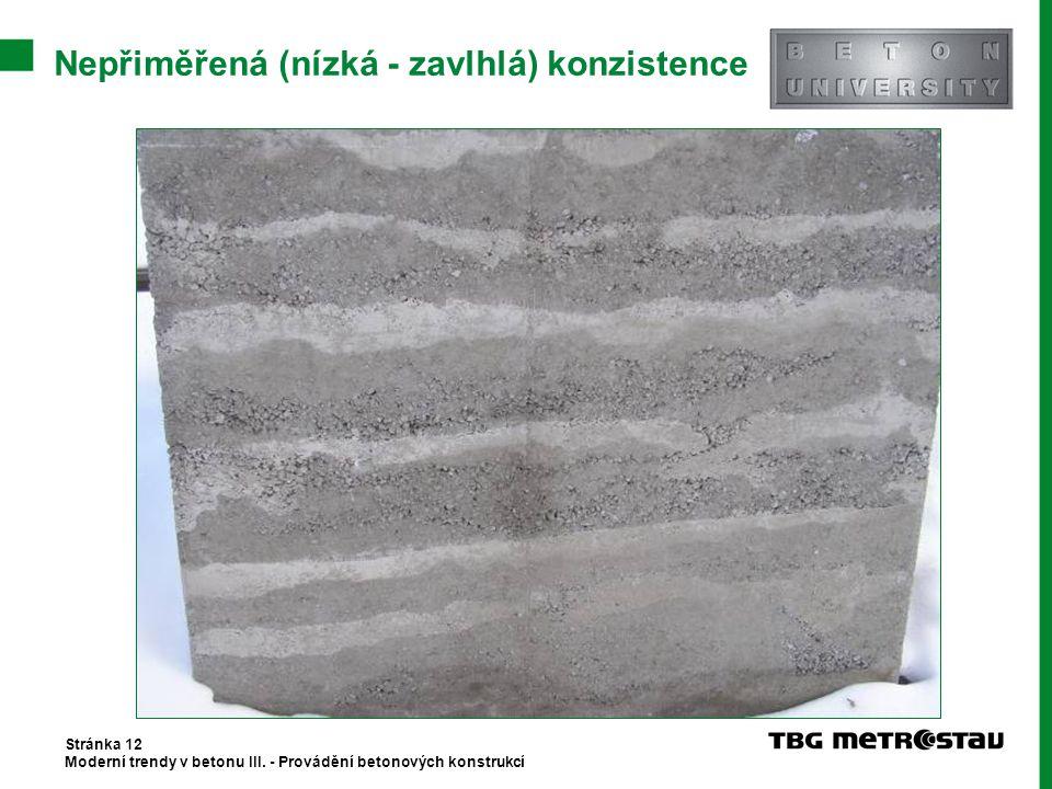 Nepřiměřená (nízká - zavlhlá) konzistence Stránka 12 Moderní trendy v betonu III. - Provádění betonových konstrukcí