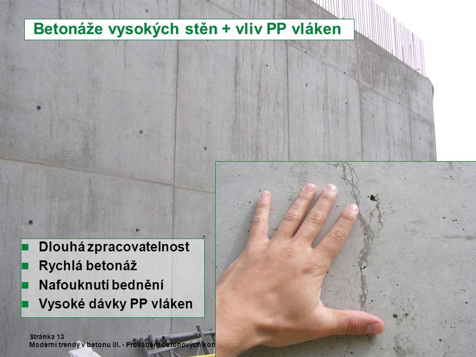 Betonáže vysokých stěn + vliv PP vláken Stránka 13 Moderní trendy v betonu III. - Provádění betonových konstrukcí Dlouhá zpracovatelnost Rychlá betoná