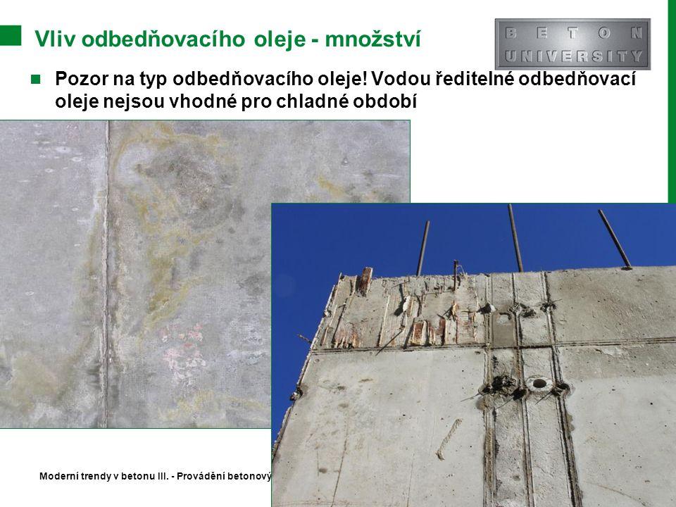 Vliv odbedňovacího oleje - množství Moderní trendy v betonu III. - Provádění betonových konstrukcí Pozor na typ odbedňovacího oleje! Vodou ředitelné o