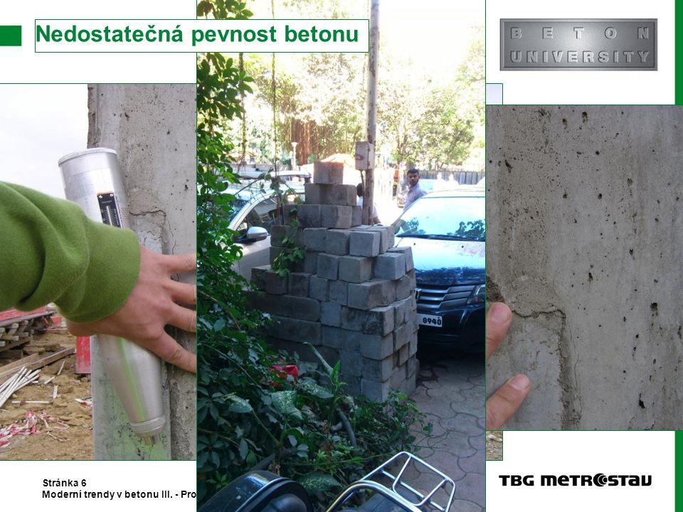 Stránka 6 Moderní trendy v betonu III. - Provádění betonových konstrukcí Nedostatečná pevnost betonu