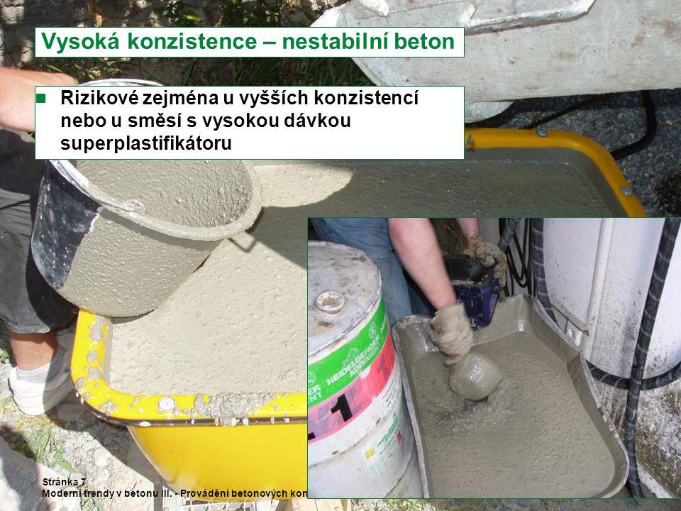 Vysoká konzistence – nestabilní beton Rizikové zejména u vyšších konzistencí nebo u směsí s vysokou dávkou superplastifikátoru Stránka 7 Moderní trendy v betonu III.