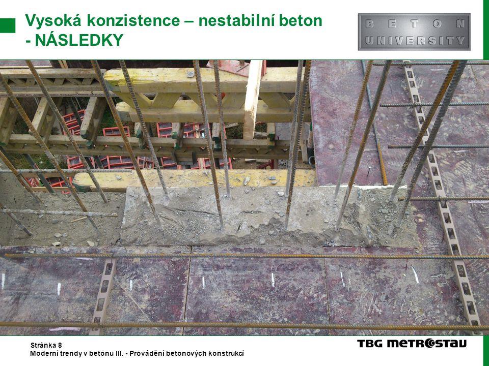Vysoká konzistence – nestabilní beton - NÁSLEDKY Stránka 8 Moderní trendy v betonu III. - Provádění betonových konstrukcí
