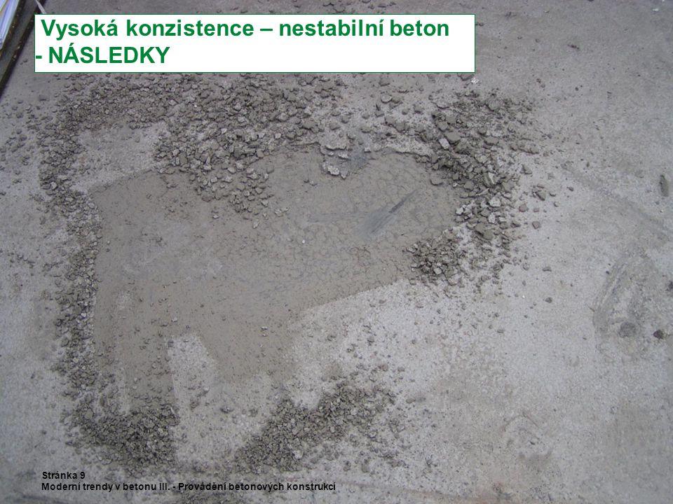Vysoká konzistence – nestabilní beton - NÁSLEDKY Stránka 9 Moderní trendy v betonu III. - Provádění betonových konstrukcí