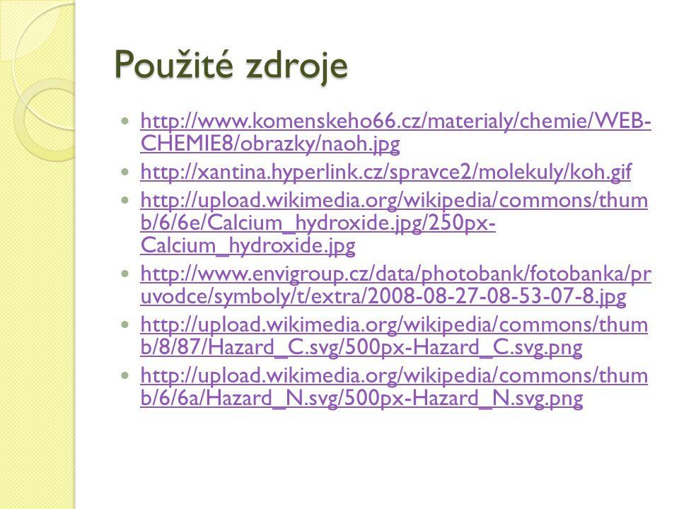 Použité zdroje http://www.komenskeho66.cz/materialy/chemie/WEB- CHEMIE8/obrazky/naoh.jpg http://www.komenskeho66.cz/materialy/chemie/WEB- CHEMIE8/obrazky/naoh.jpg http://xantina.hyperlink.cz/spravce2/molekuly/koh.gif http://upload.wikimedia.org/wikipedia/commons/thum b/6/6e/Calcium_hydroxide.jpg/250px- Calcium_hydroxide.jpg http://upload.wikimedia.org/wikipedia/commons/thum b/6/6e/Calcium_hydroxide.jpg/250px- Calcium_hydroxide.jpg http://www.envigroup.cz/data/photobank/fotobanka/pr uvodce/symboly/t/extra/2008-08-27-08-53-07-8.jpg http://www.envigroup.cz/data/photobank/fotobanka/pr uvodce/symboly/t/extra/2008-08-27-08-53-07-8.jpg http://upload.wikimedia.org/wikipedia/commons/thum b/8/87/Hazard_C.svg/500px-Hazard_C.svg.png http://upload.wikimedia.org/wikipedia/commons/thum b/8/87/Hazard_C.svg/500px-Hazard_C.svg.png http://upload.wikimedia.org/wikipedia/commons/thum b/6/6a/Hazard_N.svg/500px-Hazard_N.svg.png http://upload.wikimedia.org/wikipedia/commons/thum b/6/6a/Hazard_N.svg/500px-Hazard_N.svg.png