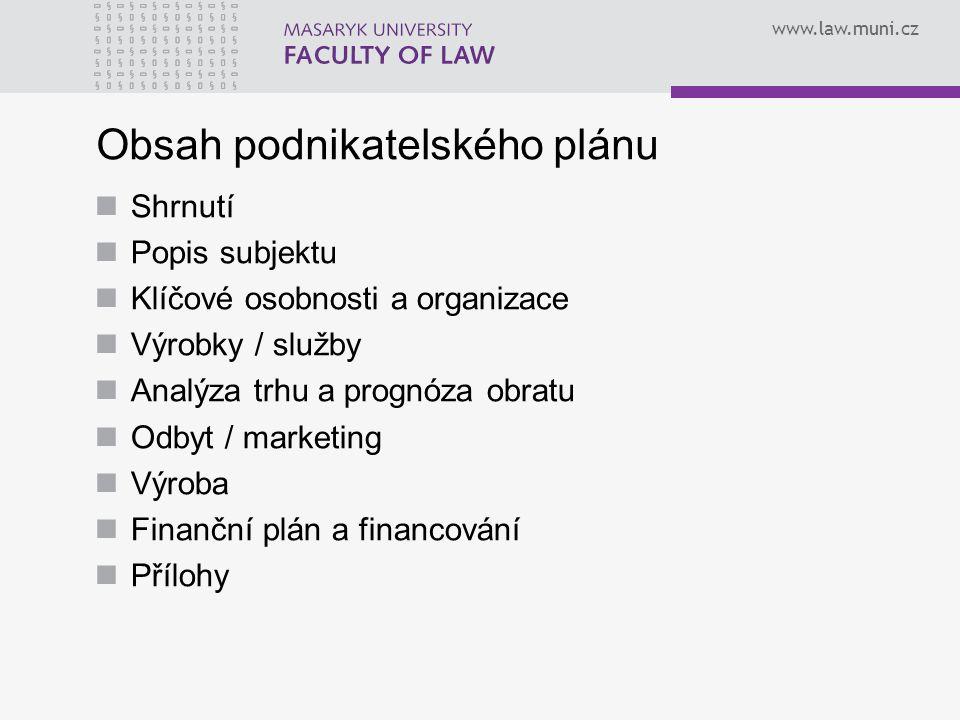 www.law.muni.cz Obsah podnikatelského plánu Shrnutí Popis subjektu Klíčové osobnosti a organizace Výrobky / služby Analýza trhu a prognóza obratu Odby