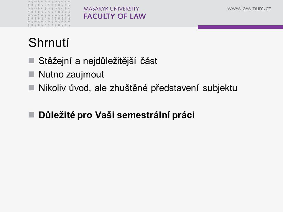 www.law.muni.cz Shrnutí Stěžejní a nejdůležitější část Nutno zaujmout Nikoliv úvod, ale zhuštěné představení subjektu Důležité pro Vaši semestrální pr