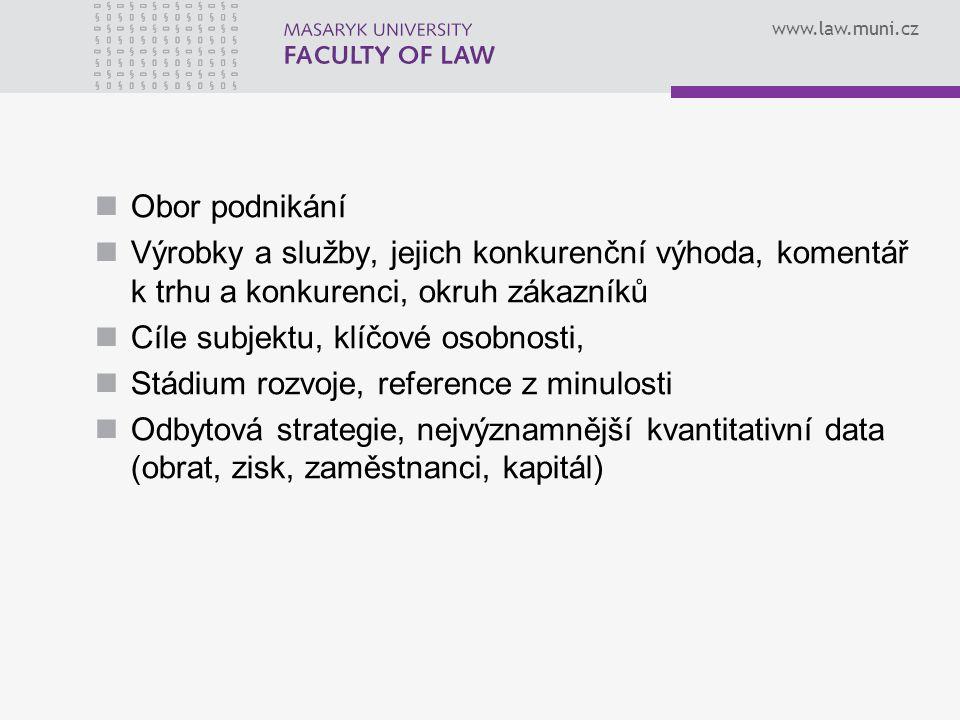 www.law.muni.cz Obor podnikání Výrobky a služby, jejich konkurenční výhoda, komentář k trhu a konkurenci, okruh zákazníků Cíle subjektu, klíčové osobn